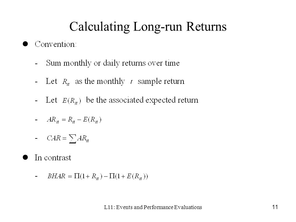 L11: Events and Performance Evaluations11 Calculating Long-run Returns