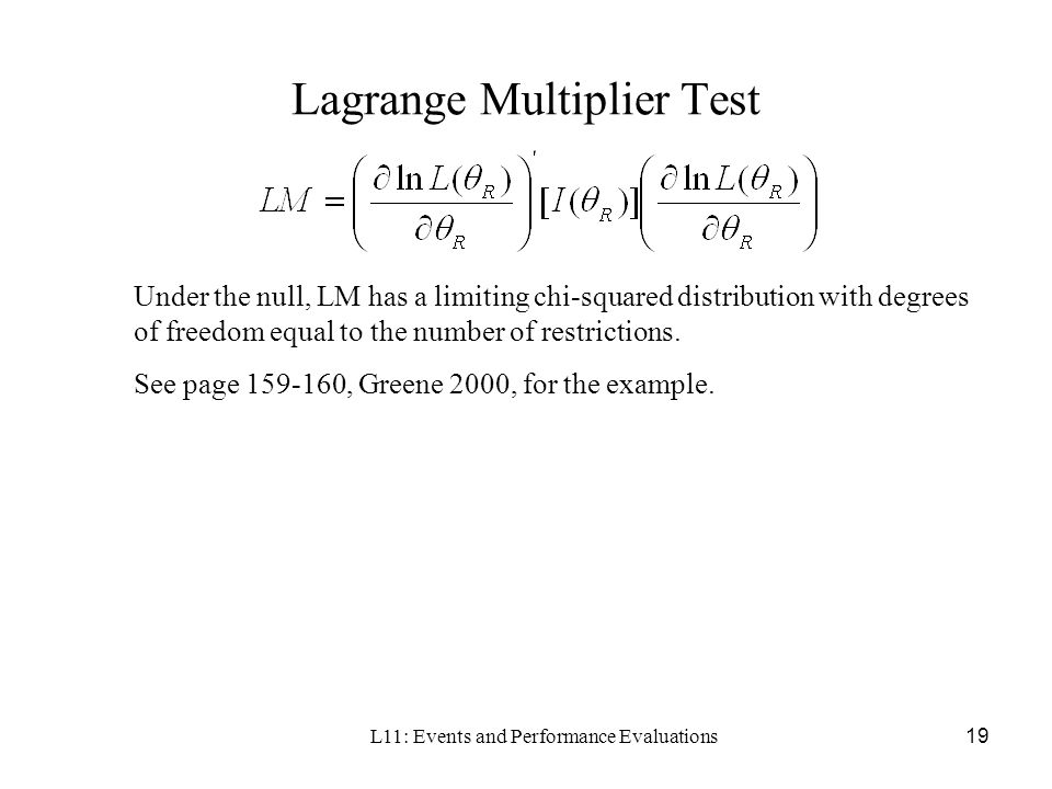 L11: Events and Performance Evaluations19 Lagrange Multiplier Test Under the null, LM has a limiting chi-squared distribution with degrees of freedom