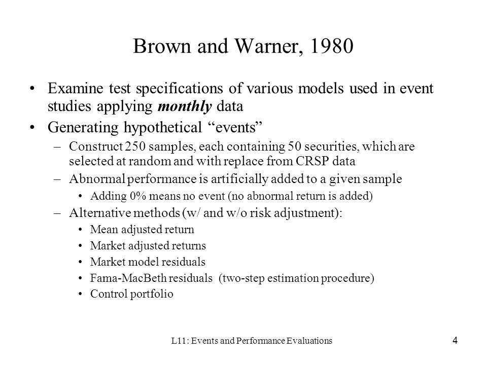 L11: Events and Performance Evaluations4 Brown and Warner, 1980 Examine test specifications of various models used in event studies applying monthly d