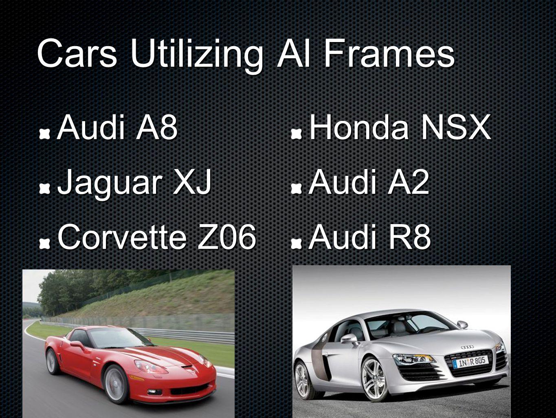 Cars Utilizing Al Frames Audi A8 Jaguar XJ Corvette Z06 Honda NSX Audi A2 Audi R8