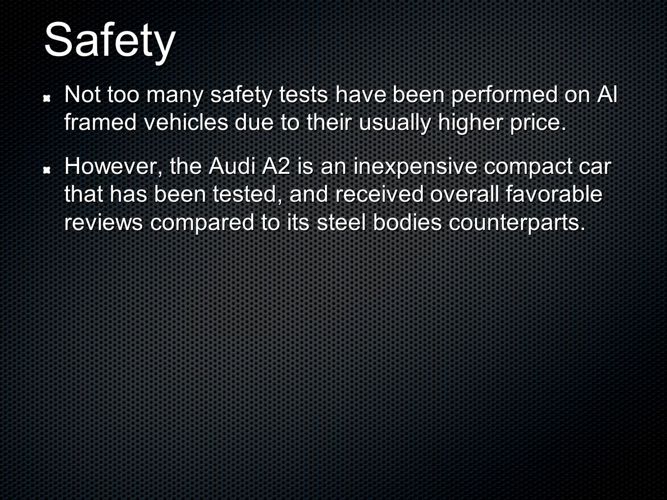 Safety Not too many safety tests have been performed on Al framed vehicles due to their usually higher price.
