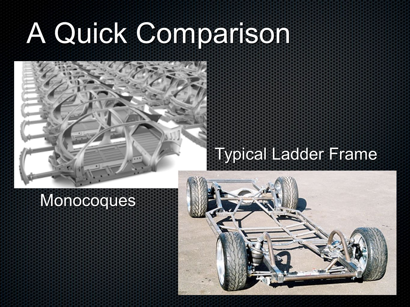 A Quick Comparison Monocoques Typical Ladder Frame