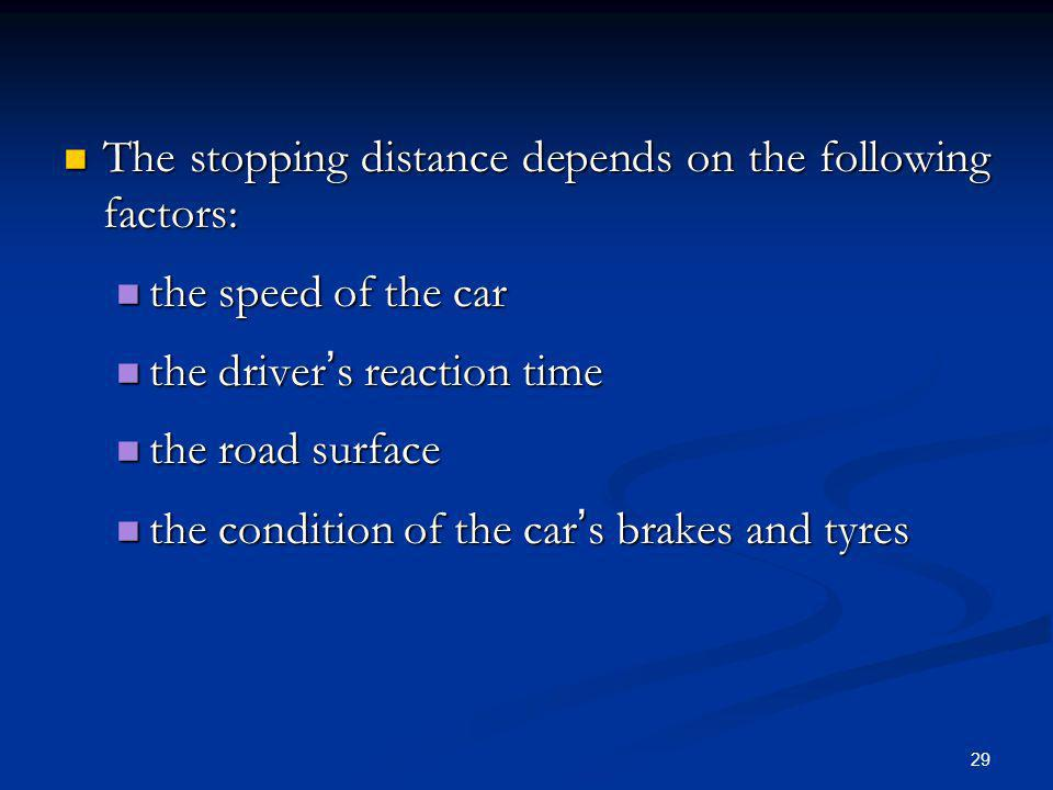 29 The stopping distance depends on the following factors: The stopping distance depends on the following factors: the speed of the car the speed of t