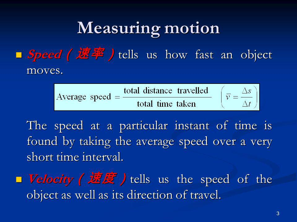 3 Measuring motion Speed tells us how fast an object moves. Speed tells us how fast an object moves. The speed at a particular instant of time is foun
