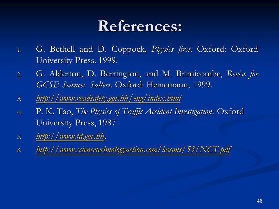46 References: 1. G. Bethell and D. Coppock, Physics first. Oxford: Oxford University Press, 1999. 2. G. Alderton, D. Berrington, and M. Brimicombe, R