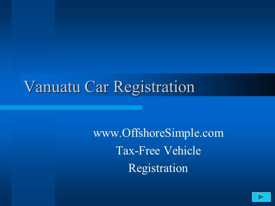 Vanuatu Car Registration www.OffshoreSimple.com Tax-Free Vehicle Registration