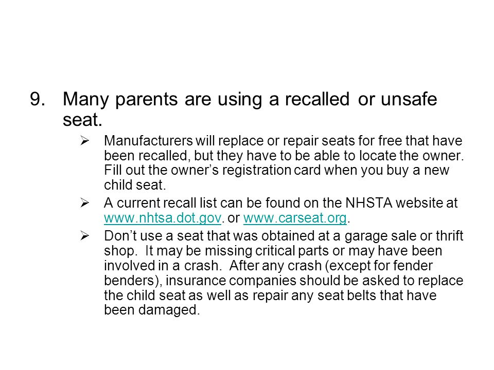 9.Many parents are using a recalled or unsafe seat. Manufacturers will replace or repair seats for free that have been recalled, but they have to be a