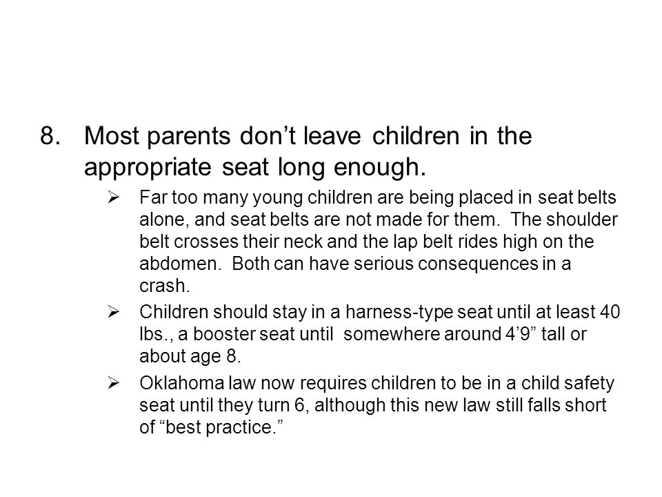 8.Most parents dont leave children in the appropriate seat long enough.