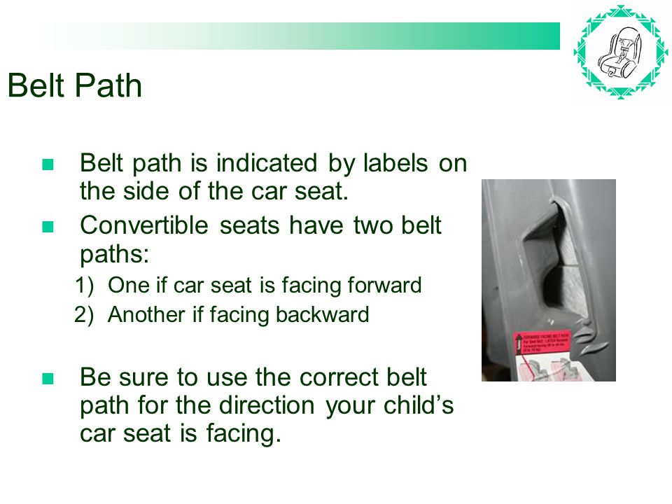 Belt Path Belt path is indicated by labels on the side of the car seat.