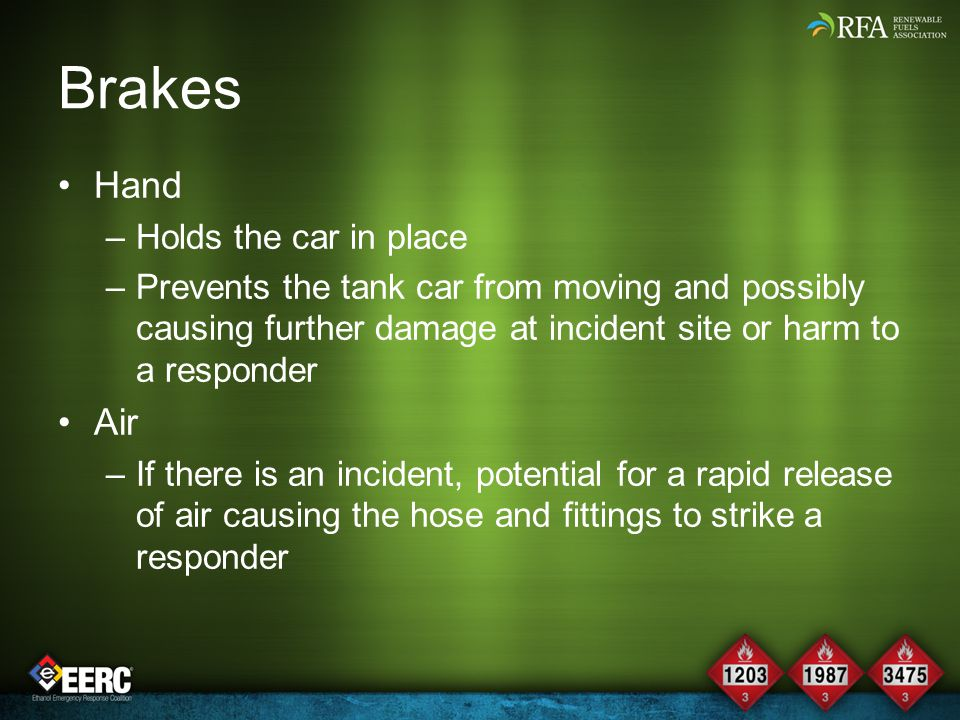 Brakes Hand –Holds the car in place –Prevents the tank car from moving and possibly causing further damage at incident site or harm to a responder Air