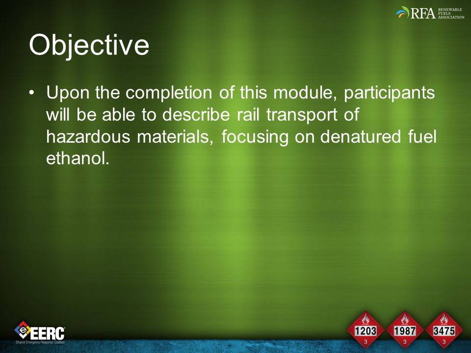 Objective Upon the completion of this module, participants will be able to describe rail transport of hazardous materials, focusing on denatured fuel