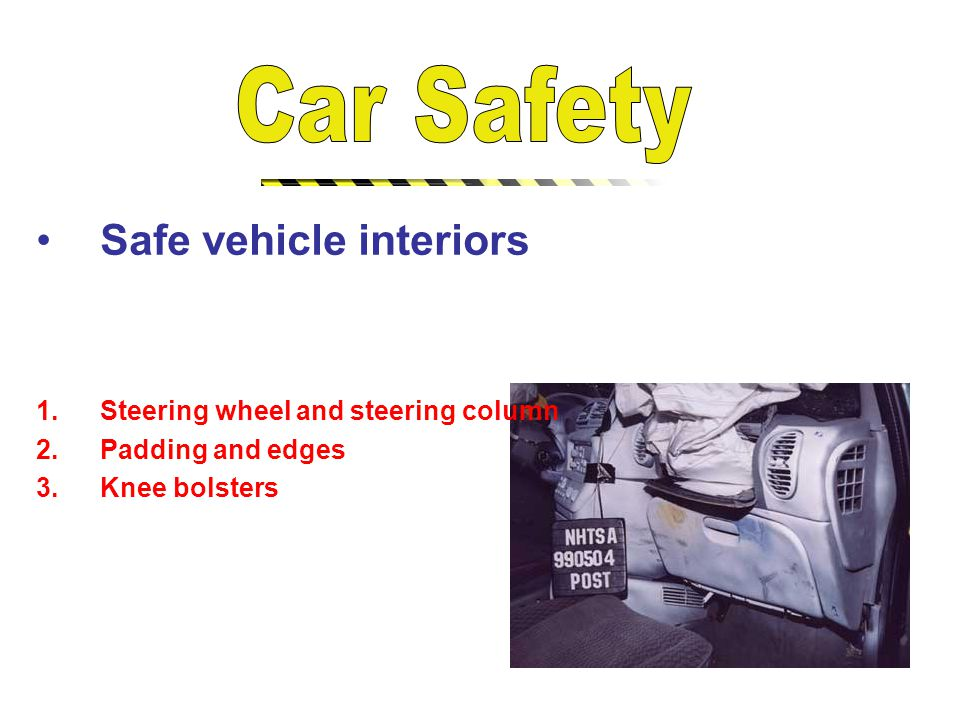 Safe vehicle interiors 1.Steering wheel and steering column 2.Padding and edges 3.Knee bolsters