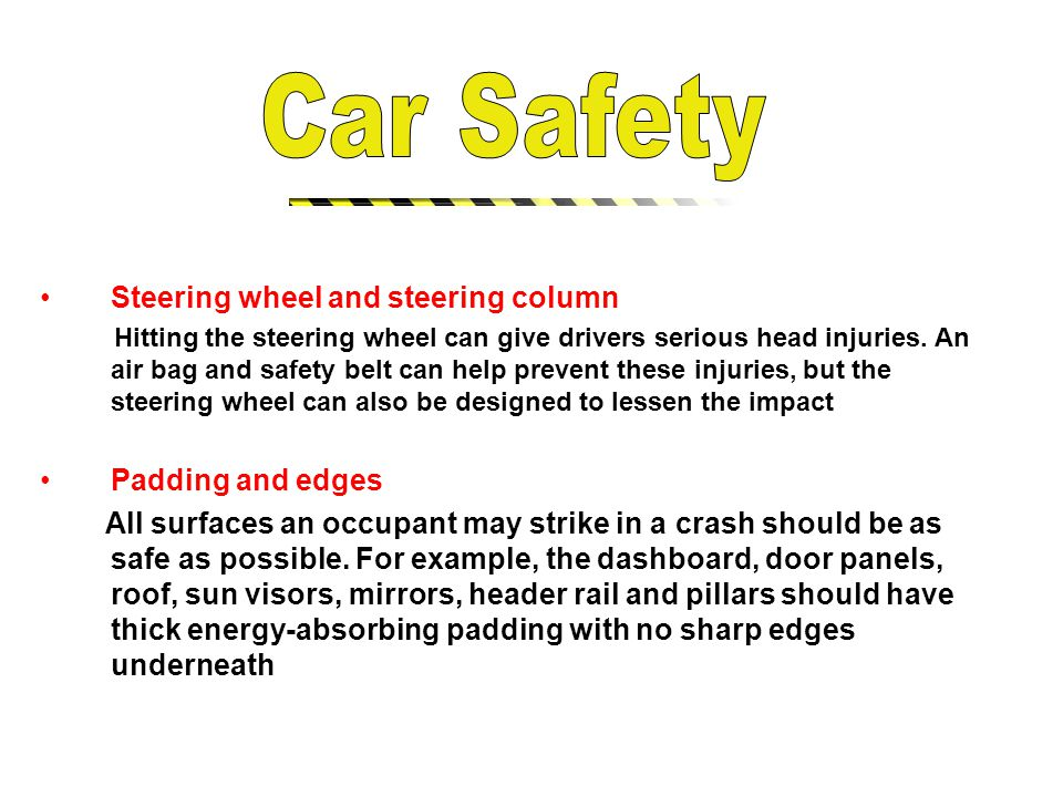 Steering wheel and steering column Hitting the steering wheel can give drivers serious head injuries.