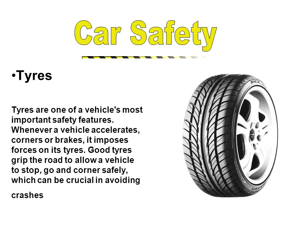Tyres Tyres are one of a vehicle s most important safety features.