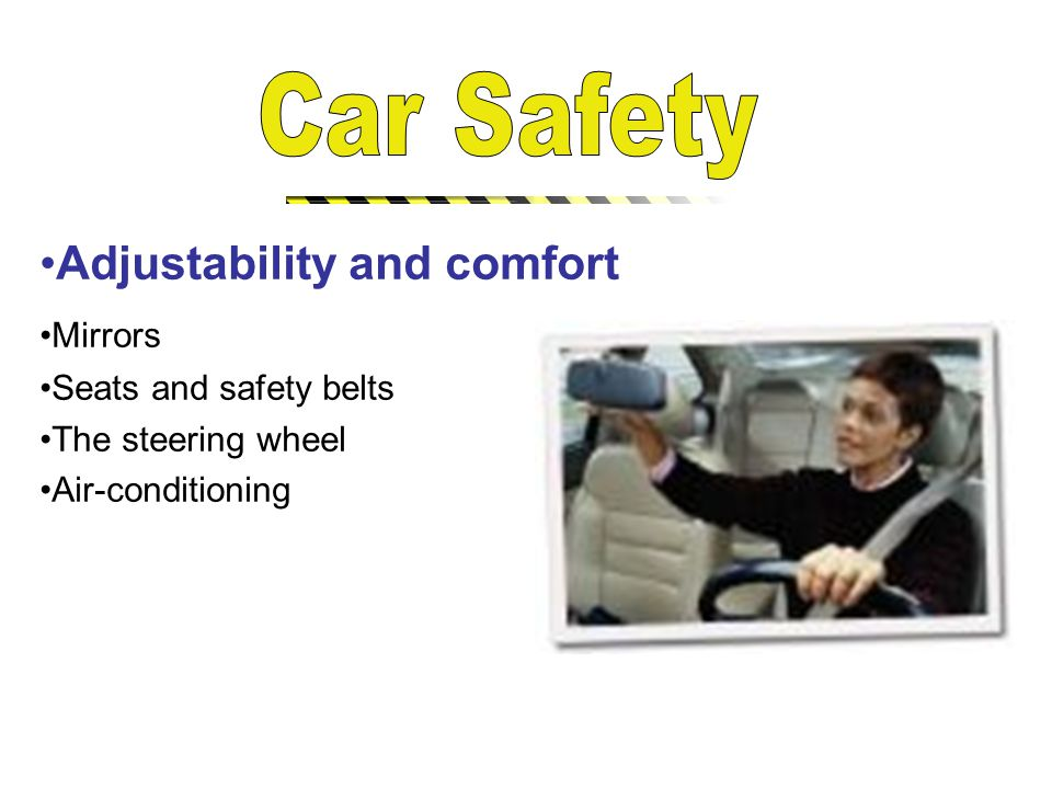 Adjustability and comfort Mirrors Seats and safety belts The steering wheel Air-conditioning