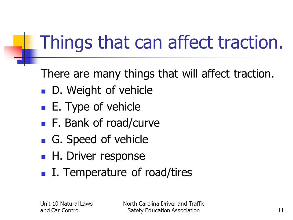 Unit 10 Natural Laws and Car Control North Carolina Driver and Traffic Safety Education Association11 Things that can affect traction. There are many