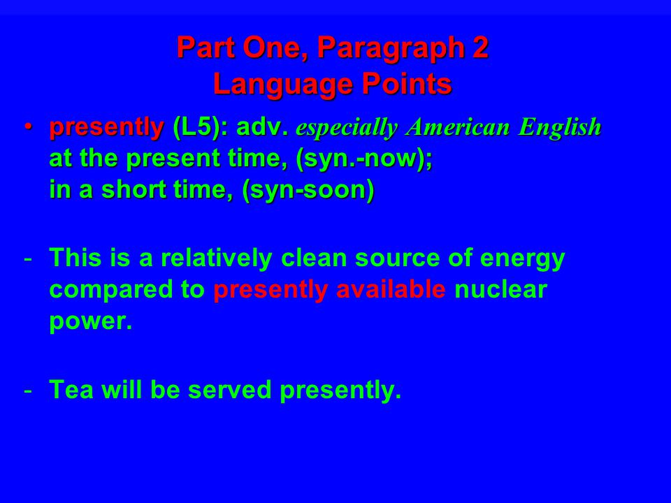 Part One, Paragraph 2 Language Points presently (L5): adv.