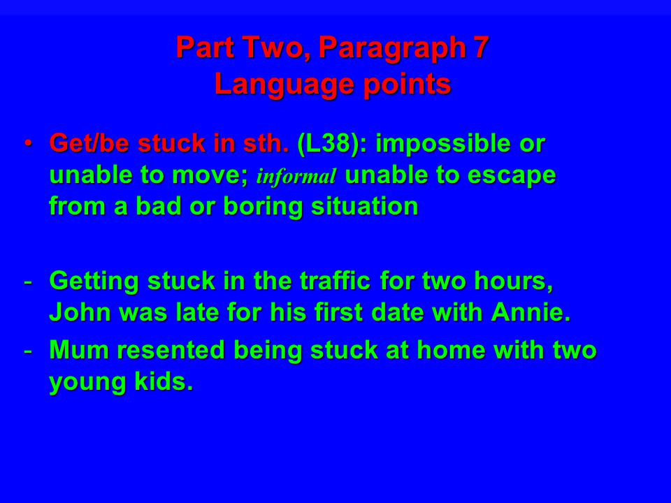 Part Two, Paragraph 7 Language points Get/be stuck in sth.