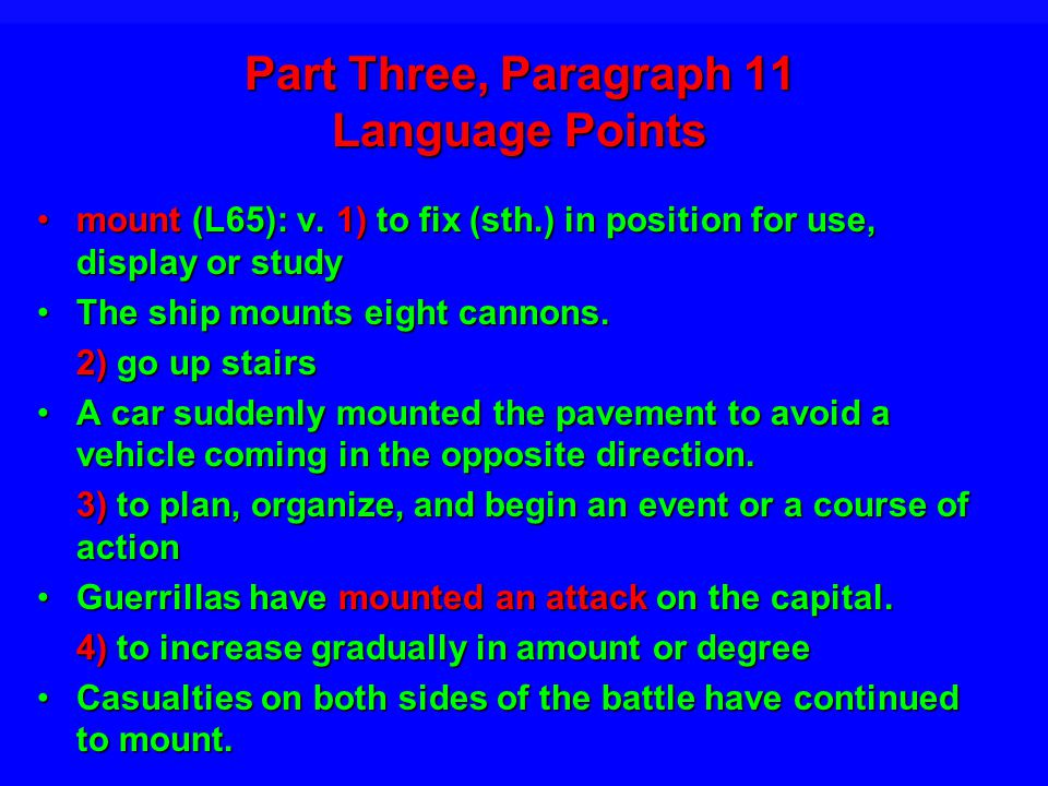 Part Three, Paragraph 11 Language Points mount (L65): v. 1) to fix (sth.) in position for use, display or studymount (L65): v. 1) to fix (sth.) in pos