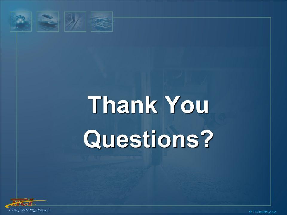 TM <CBM_Overview_Nov05 - 28 © TTCI/AAR, 2005 Thank You Questions