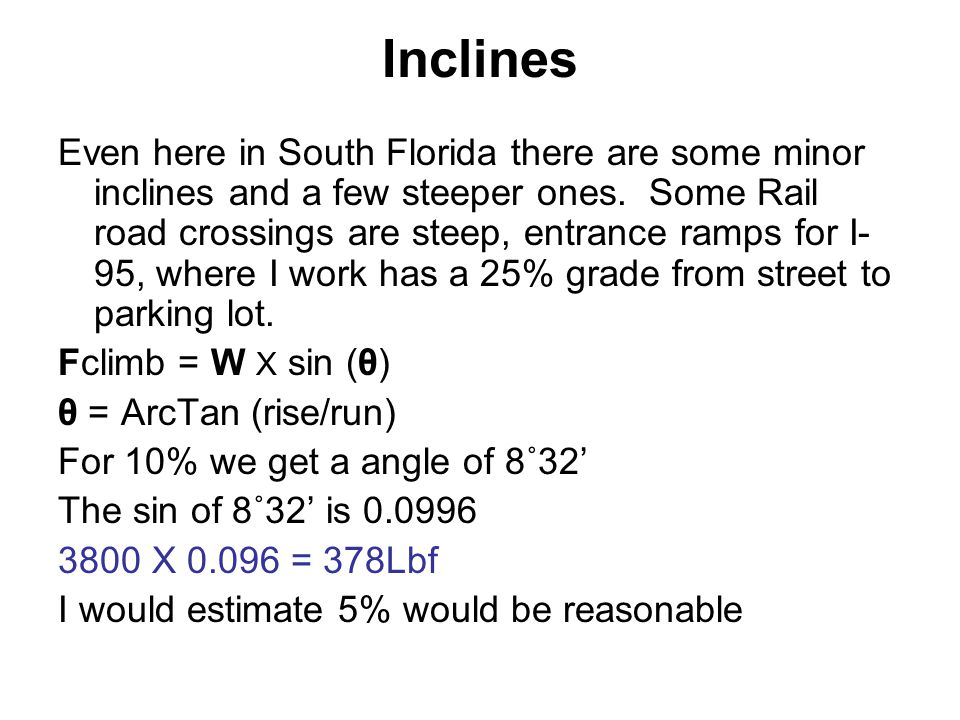 Inclines A 5% incline needs more force than the aerodynamic drag at 80 MPH