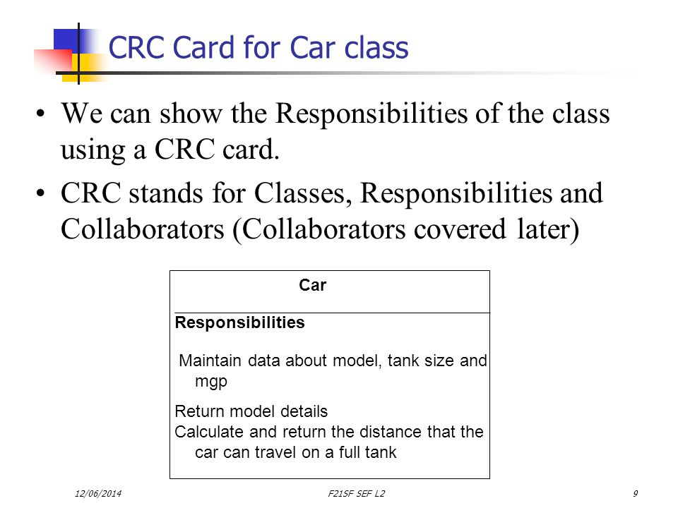 12/06/2014F21SF SEF L29 CRC Card for Car class We can show the Responsibilities of the class using a CRC card.
