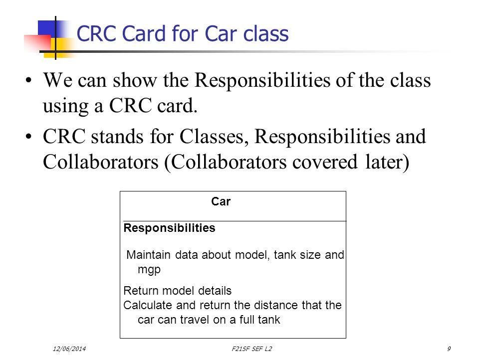 12/06/2014F21SF SEF L240 Class diagram MainCar main(..) Car - model : String - tankSize : int - manfMPL : double + Car(model:String, tank:int, mpg:double) + getModel() : String + estimateDistance() : double