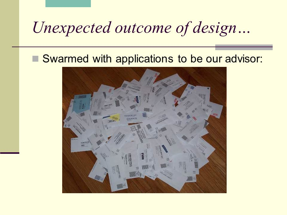 Unexpected outcome of design… Swarmed with applications to be our advisor: