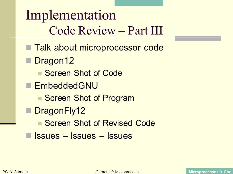 Talk about microprocessor code Dragon12 Screen Shot of Code EmbeddedGNU Screen Shot of Program DragonFly12 Screen Shot of Revised Code Issues – Issues