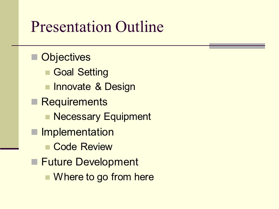 Presentation Outline Objectives Goal Setting Innovate & Design Requirements Necessary Equipment Implementation Code Review Future Development Where to