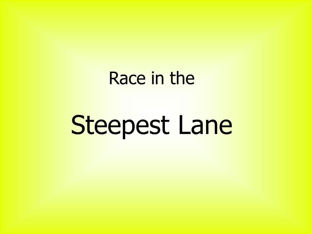 Race in the Steepest Lane