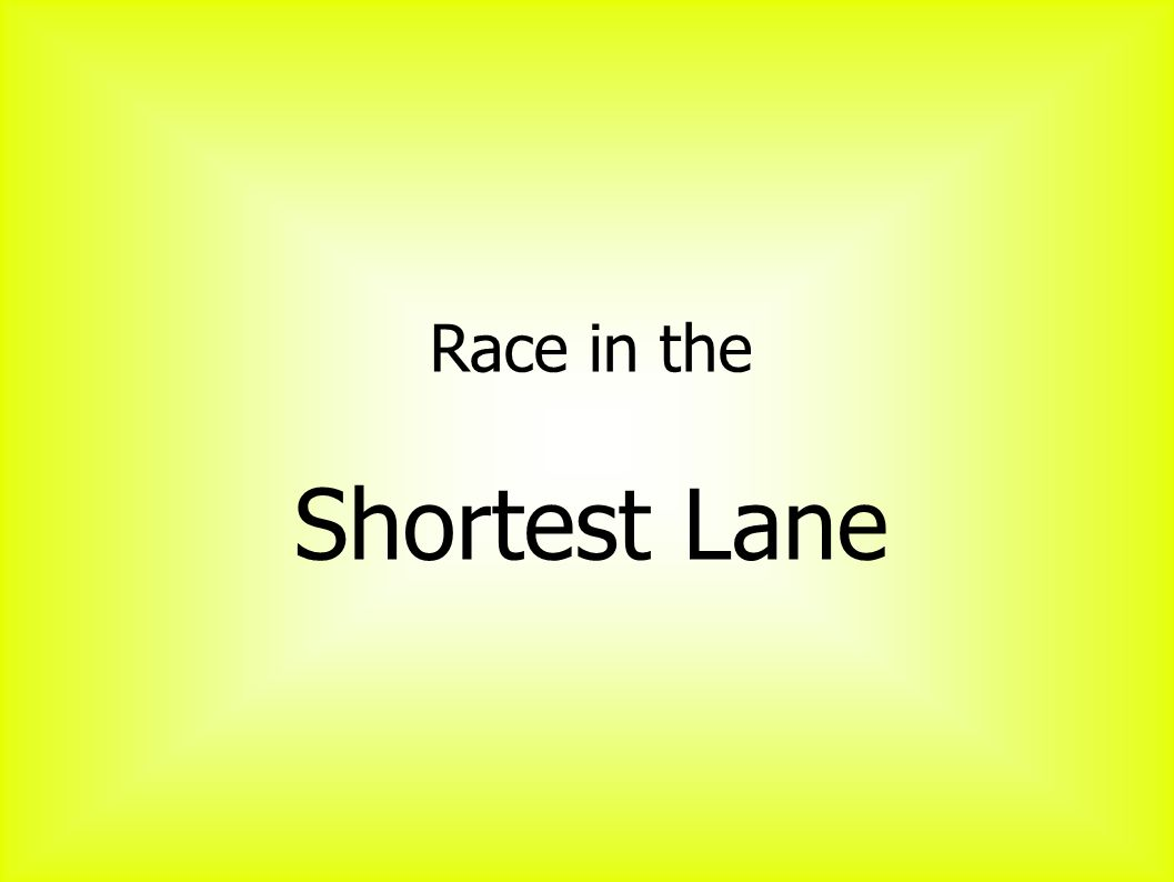 Race in the Shortest Lane
