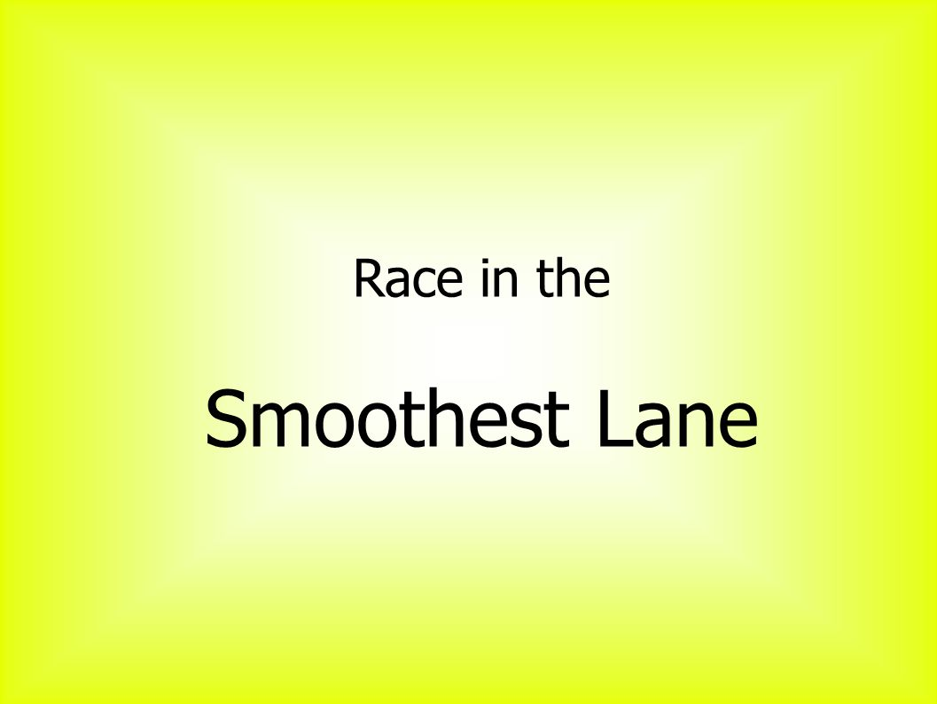 Race in the Smoothest Lane