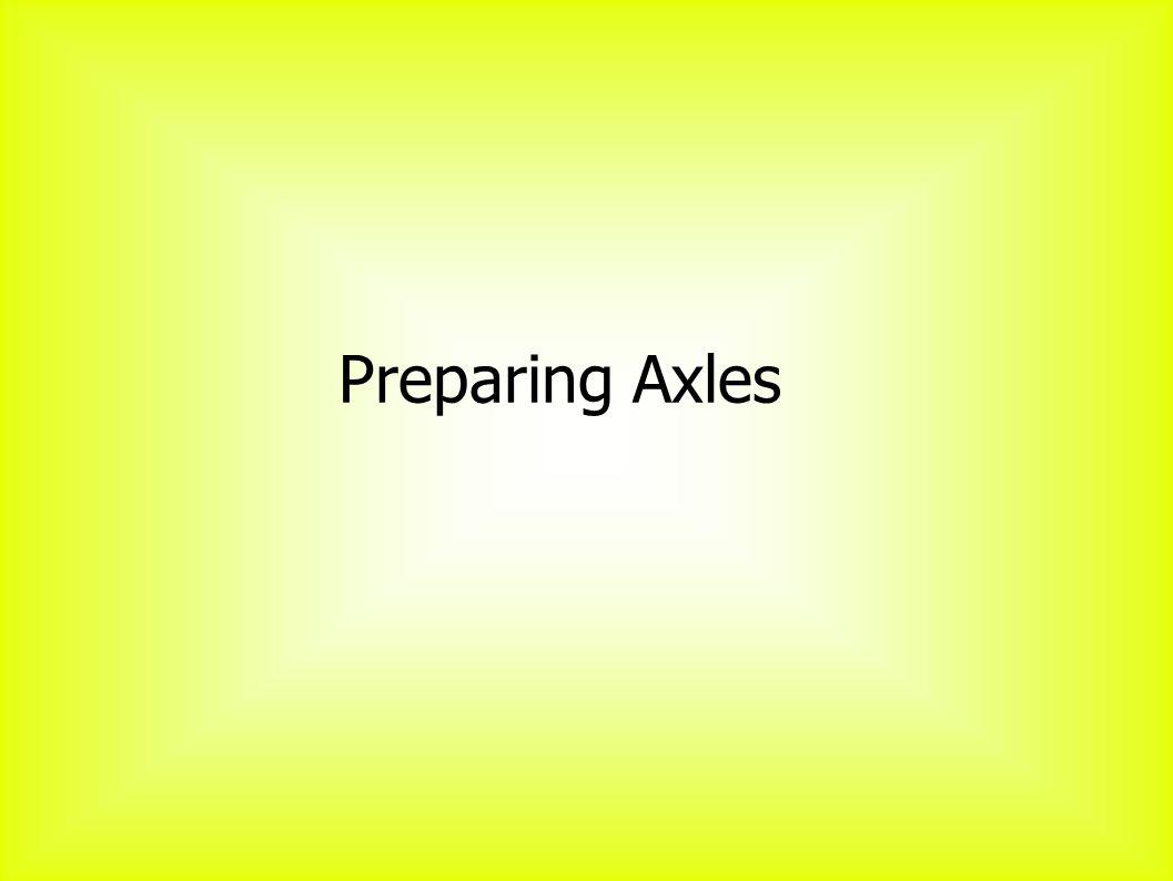 Preparing Axles