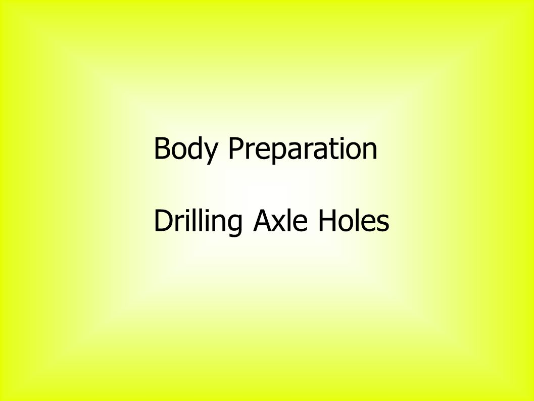 Body Preparation Drilling Axle Holes