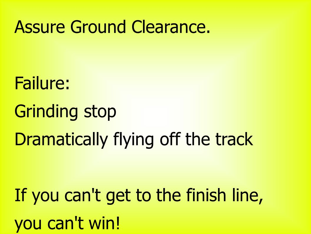 Assure Ground Clearance.