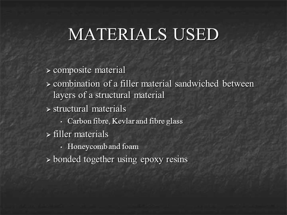 MATERIALS USED composite material composite material combination of a filler material sandwiched between layers of a structural material combination o