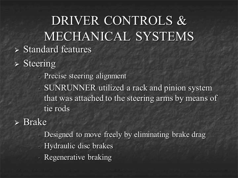 DRIVER CONTROLS & MECHANICAL SYSTEMS Standard features Standard features Steering Steering Precise steering alignment Precise steering alignment SUNRU