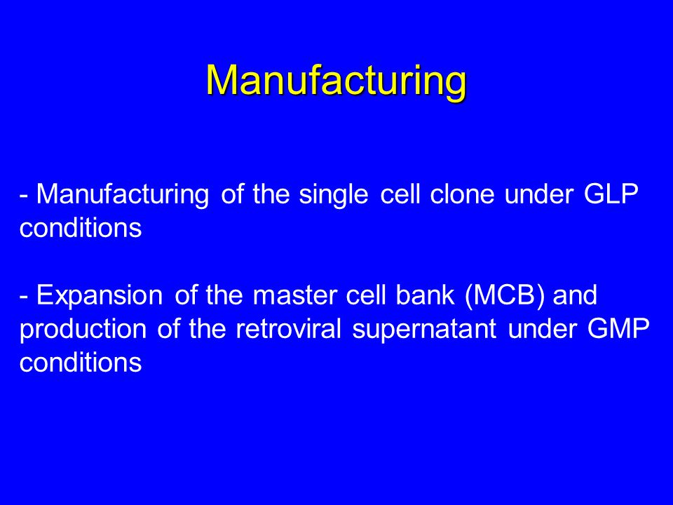 - Manufacturing of the single cell clone under GLP conditions - Expansion of the master cell bank (MCB) and production of the retroviral supernatant u