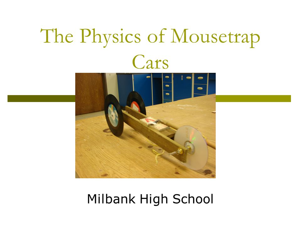 The Physics of Mousetrap Cars Milbank High School