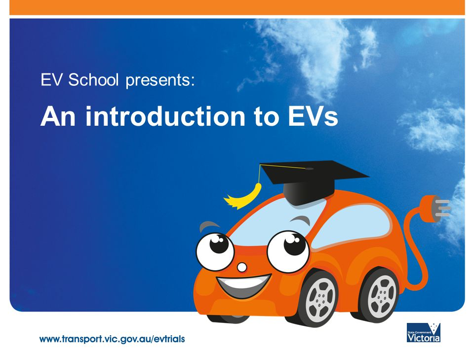 An introduction to EVs EV School presents: An introduction to EVs EV School presents:
