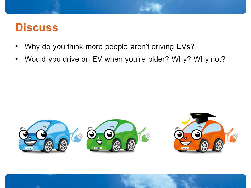 Discuss Why do you think more people arent driving EVs.
