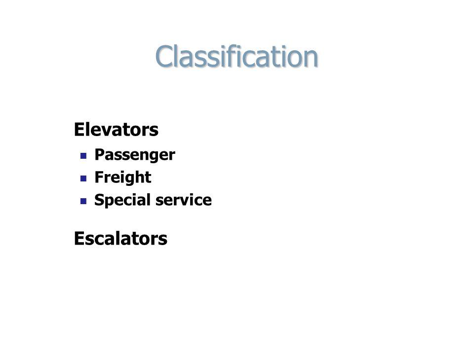 Classification Elevators Passenger Freight Special service Escalators