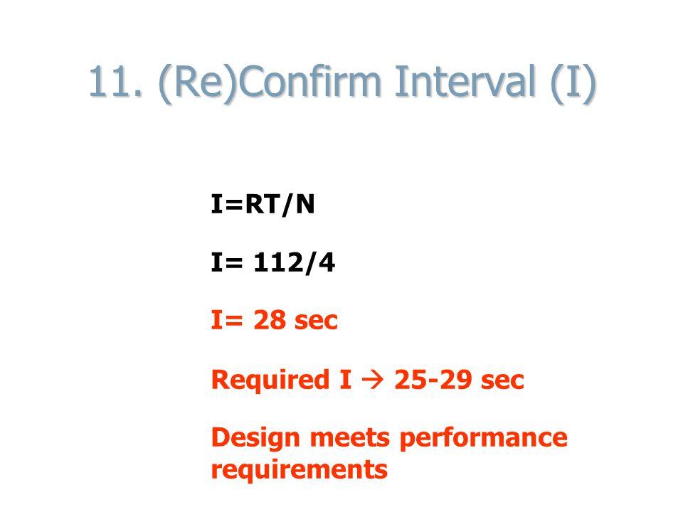 11. (Re)Confirm Interval (I) I=RT/N I= 112/4 I= 28 sec Required I 25-29 sec Design meets performance requirements