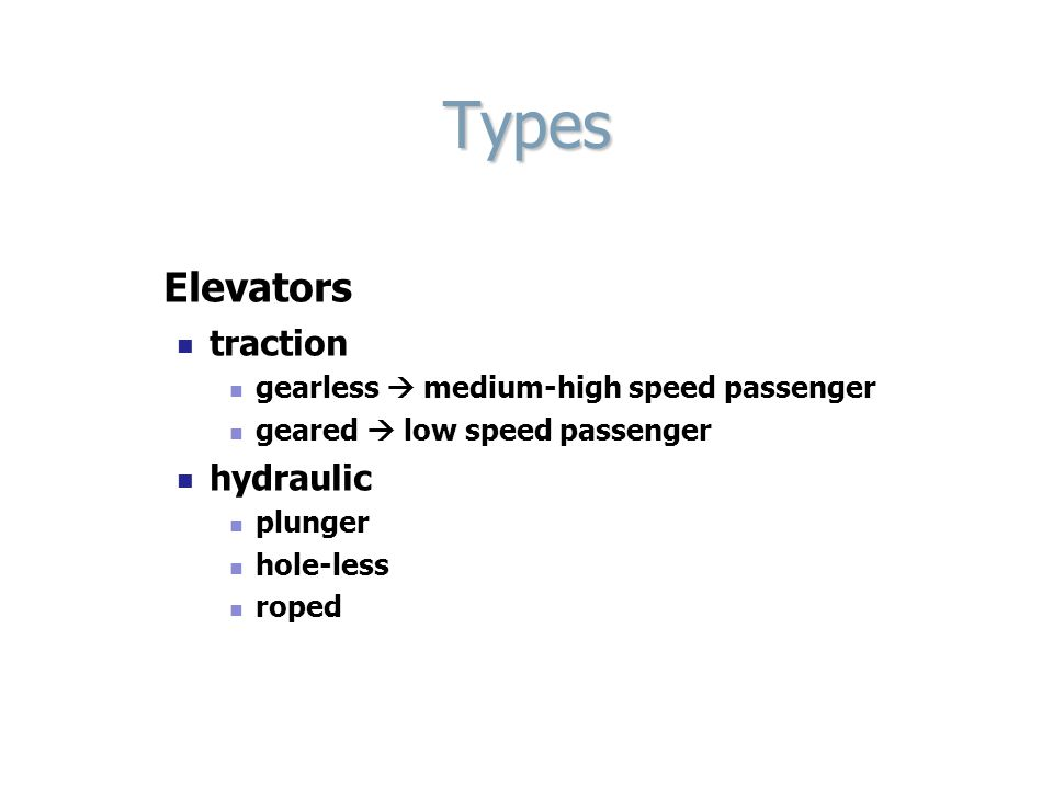 Types Elevators traction gearless medium-high speed passenger geared low speed passenger hydraulic plunger hole-less roped