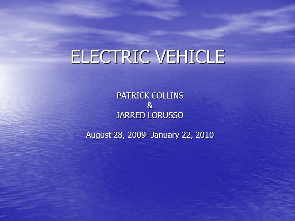 ELECTRIC VEHICLE PATRICK COLLINS & JARRED LORUSSO August 28, 2009- January 22, 2010