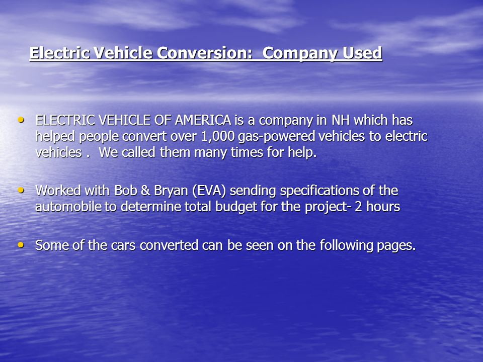 Electric Vehicle Conversion: Company Used ELECTRIC VEHICLE OF AMERICA is a company in NH which has helped people convert over 1,000 gas-powered vehicl