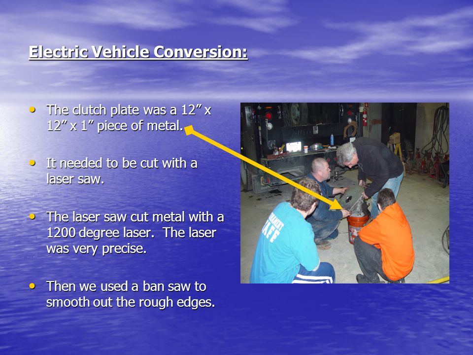 Electric Vehicle Conversion: The clutch plate was a 12 x 12 x 1 piece of metal. The clutch plate was a 12 x 12 x 1 piece of metal. It needed to be cut