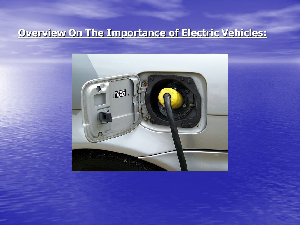 Overview On The Importance of Electric Vehicles: