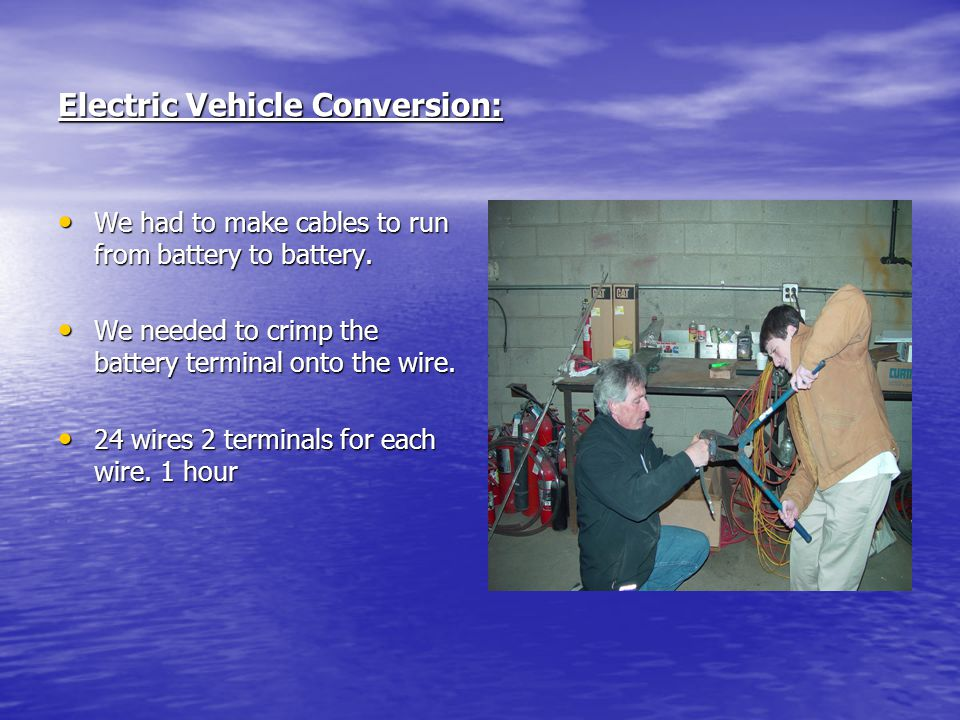 Electric Vehicle Conversion: We had to make cables to run from battery to battery. We had to make cables to run from battery to battery. We needed to